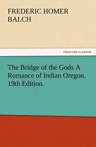 The Bridge of the Gods a Romance of Indian Oregon. 19th Edition.