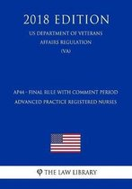 Ap44 - Final Rule with Comment Period - Advanced Practice Registered Nurses (Us Department of Veterans Affairs Regulation) (Va) (2018 Edition)