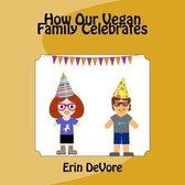 How Our Vegan Family Celebrates