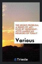 The Negro Problem; A Series of Articles by Representative American Negroes of Today