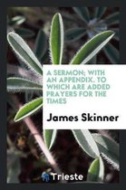 A Sermon; With an Appendix. to Which Are Added Prayers for the Times