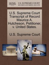 U.S. Supreme Court Transcript of Record Maurice A. Hutcheson, Petitioner, V. United States.