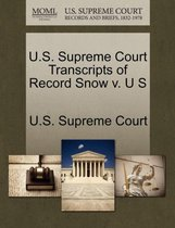 U.S. Supreme Court Transcripts of Record Snow V. U S