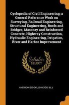 Cyclopedia of Civil Engineering; A General Reference Work on Surveying, Railroad Engineering, Structural Engineering, Roofs and Bridges, Masonry and Reinforced Concrete, Highway Construction, Hydraulic Engineering, Irrigation, River and Harbor Improvement