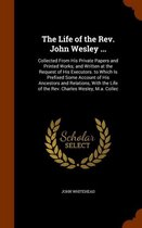 The Life of the REV. John Wesley ...