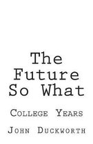 The Future So What