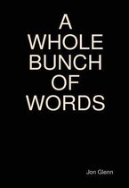 A Whole Bunch of Words