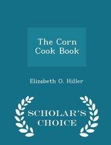 The Corn Cook Book - Scholar's Choice Edition