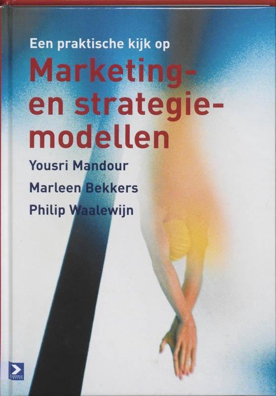 Een praktische kijk op Marketing- en strategiemodellen - Marleen Bekkers  
