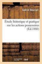 Etude historique et pratique sur les actions possessoires