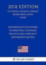 Responsibilities of Boards of Directors, Corporate Practices and Corporate Governance Matters (Us Federal Housing Finance Board Regulation) (Fhfb) (2018 Edition)