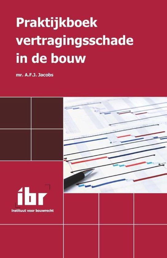 Praktijkboek vertragingsschade in de bouw - A.F.J. Jacobs  