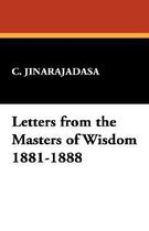 Letters from the Masters of Wisdom 1881-1888