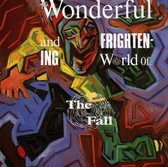 The Wonderful And Frightening World Of The Fall