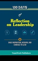 100 Days of Reflection on Leadership: Inspiration, Wisdom, and Courage to Lead
