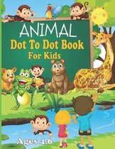 Animal Dot To Dot Book For Kids Ages 4-6