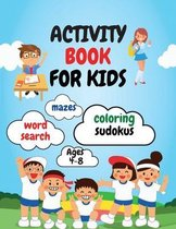 Activity Book For Kids: - Amazing Fun Activity Workbook For Kids / Coloring, Word Search, Sudoku's And Mazes For Kids Age 4-8