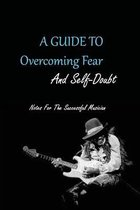 A Guide To Overcoming Fear And Self-doubt- Notes For The Successful Musician: Motivation Self Help Books