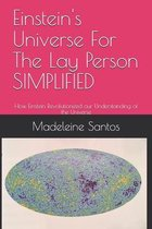 Einstein's Universe For The Lay Person SIMPLIFIED: How Einstein Revolutionized our Understanding of the Universe