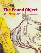 The Found Object in Textile Art : Recycling and repurposing natural, printed and vintage objects