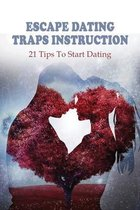 Escape Dating Traps Instruction: 21 Tips To Start Dating: Dating App Reality