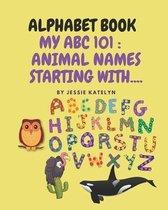 Alphabet Book: My ABC 101: Animals Starting With .....