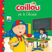 Caillou va a l'ecole (French edition of Caillou Goes to School)
