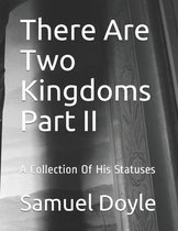 There Are Two Kingdoms Part II: A Collection Of His Statuses