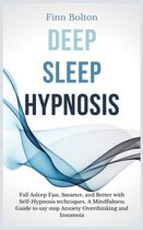 Deep Sleep Hypnosis: Fall Asleep Fast, Smarter And Better With Self-Hypnosis Techniques. A Mindfulness Guide To Say Stop Anxiety, Overthink
