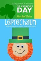 Fun And Festive Leprechaun Crafts for Kids to Celebrate St. Patrick's Day: Creatively Simple Leprechaun Crafts Instructions