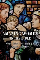 Amazing Women In The Bible: What Does The Bible Say About Women?