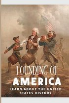 Founding Of America: Learn About The United States History