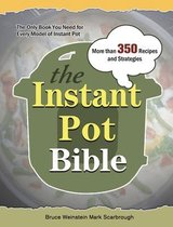 The Instant Pot Bible: More than 350 Recipes and Strategies