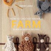 How to Crochet Animals: Farm, 7: 25 Mini Menagerie Patterns