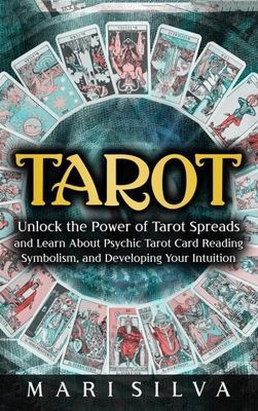 Tarot: Unlock the Power of Tarot Spreads and Learn About Psychic Tarot Card Reading, Symbolism, and Developing Your Intuition