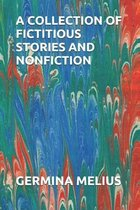 A Collection of Fictitious Stories and Nonfiction