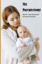 Omslag The Parentectomy Memoir: Captivating Expose' Of Parental Alienation: Read Parentectomy