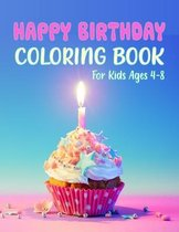 Happy Birthday Coloring Book For Kids Ages 4-8: Happy Birthday Activity Book, Fun Coloring Gift Book for Happy Birthday Lovers, Super Fun Coloring Boo