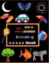 123 things BIG & JUMBO Coloring Book: Easy, LARGE, GIANT Simple Picture Coloring Books for Toddlers, Kids Ages 2-8, Early Learning Coloring Book