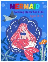 Mermaid Coloring Book for Kids Ages 8-12: For Kids Ages 4-8, 9-12 - Cute 'I Believe in Mermaids' Coloring Pages for Girls and Boys, With Cute Mermaids