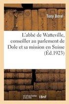 L'abbe de Watteville, conseiller au parlement de Dole et sa mission en Suisse
