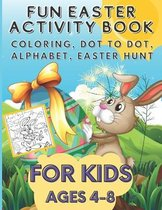 Fun Easter Activity Book For Kids Ages 4-8: Coloring, Dot to Dot, Alphabet, Easter Hunt and More, Fun for Hours