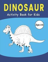 Dinosaur Activity Book for Kids Ages 4-8: Dinosaur Dot to Dot Coloring Book for Kids Ages 4-8-Coloring book for kids-Kids Activity Book-Animals Colori