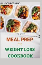 The Easy Meal Prep for Weight Loss Cookbook: 50+ Easy and Wholesome Recipes To Lose Weight and Live Healthy