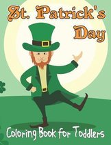 St. Patrick's Day Coloring Book For Toddlers: Big and Simple St Patricks Day Coloring Book For Toddlers and Kids 2-5 Ages, Great Gift for Boys & Girls