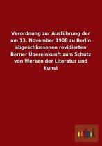 Verordnung Zur Ausfuhrung Der Am 13. November 1908 Zu Berlin Abgeschlossenen Revidierten Berner Ubereinkunft Zum Schutz Von Werken Der Literatur Und K