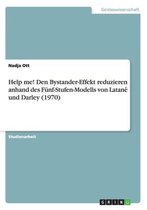 Help me! Den Bystander-Effekt reduzieren anhand des Funf-Stufen-Modells von Latané und Darley (1970)
