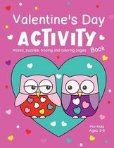 Valentine's Day Activity Book for Kids Ages 3-6 Mazes, Puzzles, Tracing and Coloring Pages: Lovely Gift for Toddlers and Preschoolers