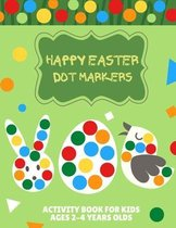 Happy Easter dot markers Activity Book for kids Ages 2-4 Years olds: Toddler and Preschool Christian Children Paint Dauber Dots Coloring Book, Easter