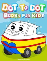 Dot to dot books for kids: Dot To Dot Books For Kids Ages 3-6: Challenging and Fun Dot to Dot Puzzles for Kids, Toddlers, Boys and Girls Ages 3,